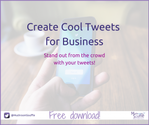 Free Twitter ebook - Create Cool Tweets for Business - Mushroom Souffle v2
