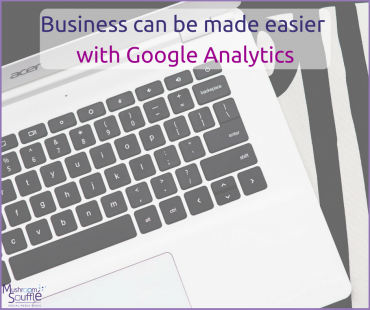 Guest Blog: Business can be made easier with Google Analytics