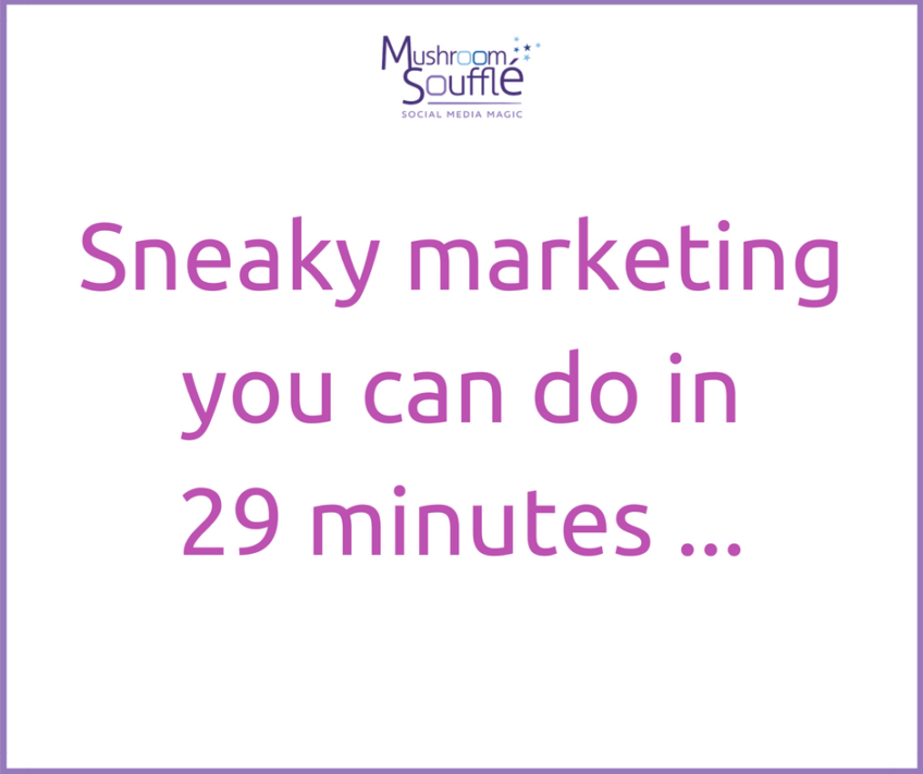 Sneaky marketing you can do in 29 minutes …